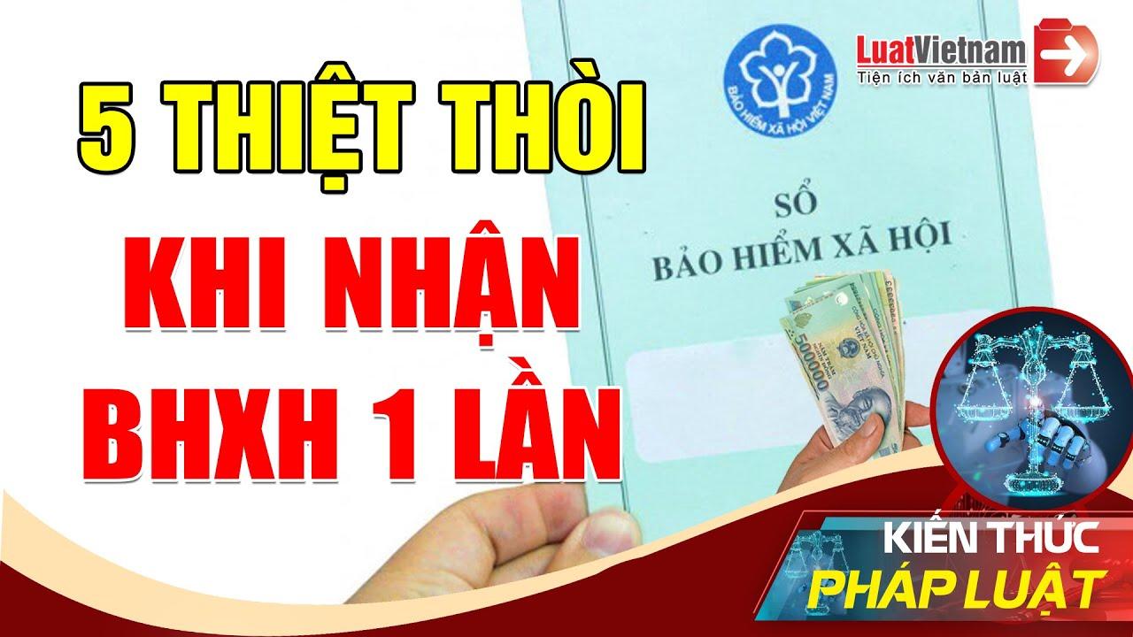 5 Thiệt Thòi Khi Nhận Bảo Hiểm Xã Hội 1 Lần | LuatVietnam