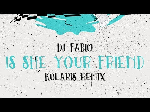 Dj Fabio (Fabio Fusco) - Is She Your Friend (Kularis Remix) [Official Audio]