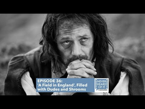 Ep 36 - 'A Field in England', Filled with Dudes and Shrooms.