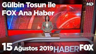 15 Ağustos 2019 Gülbin Tosun ile FOX Ana Haber