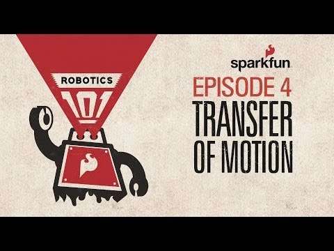 SparkFun Robotics 101 -  4 Transfer of Motion