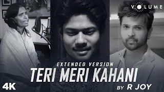 Teri Meri Kahani Extended Version By R Joy | Happy Hardy And Heer | Himesh Reshammiya & Ranu Mondal
