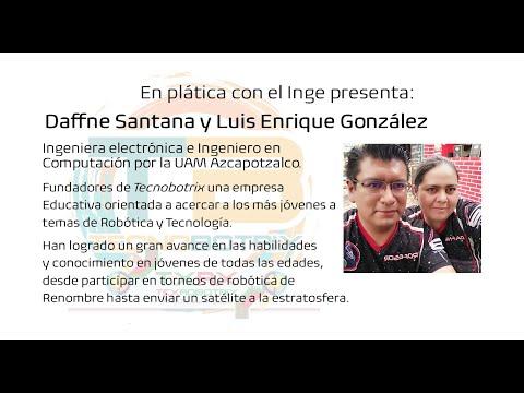 En plática con el Inge presenta: Daffne Santana y Luis Enrique González