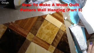 How to Make a Wooden Quilt Pattern Wall Hanging Part 5 Finally!!!
