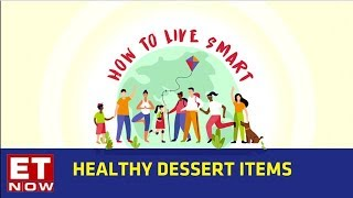 Healthy Dessert Items   How To Live Smart Series