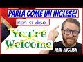 BASTA! Non dire più YOU'RE WELCOME! Parla come UN INGLESE!