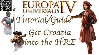 Europa Universalis 4 Tutorial/Guide - How to get Croatia into the HRE
