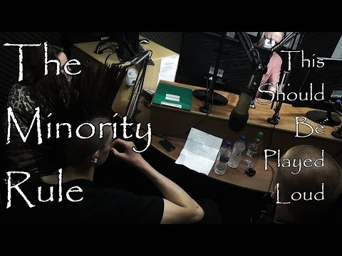 The Minority Rule - This Should Be Played Loud