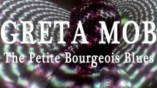 Greta Mob - The Petite Bourgeois Blues (OFFICIAL VIDEO)