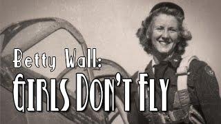 Betty Wall: Girls Don't Fly  (full movie)