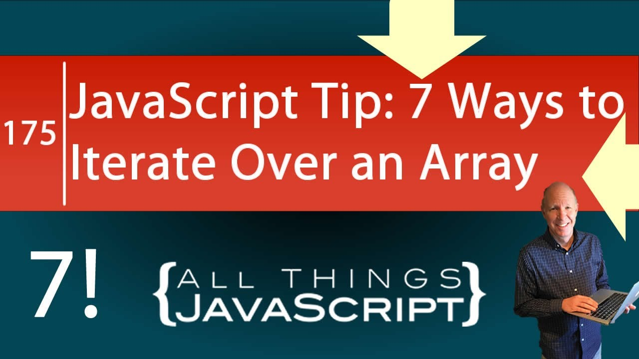 JavaScript Tip: 7 Ways to Iterate Over an Array