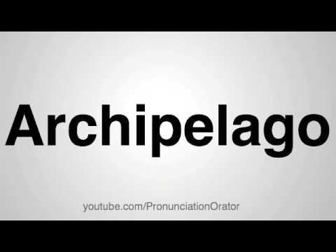 How to Pronounce Archipelago