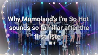 Why Momoland s I m So Hot Sounds So Familiar