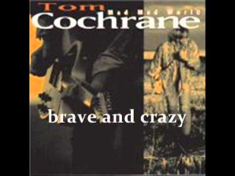 Tom Cochrane - brave and crazy (lyrics)
