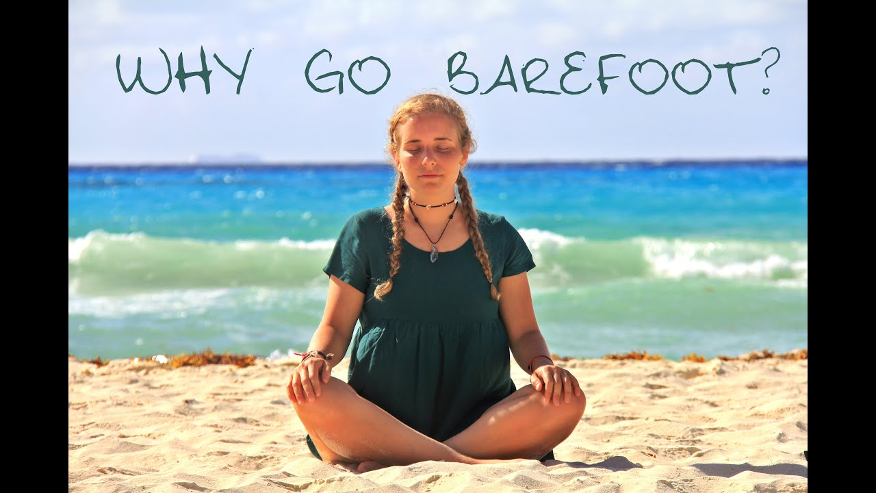 Why Go Barefoot