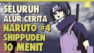 SELURUH ALUR CERITA NARUTO SHIPPUDEN PART 4 HANYA 10 MENIT || Sasuke Vs Itachi