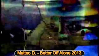 Matteo D. - Better Off Alone 2013 (Extended Mix)