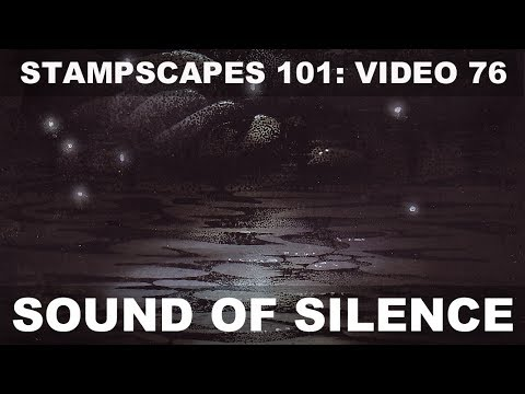 Stampscapes 101: Video 76. Sound of Silence.