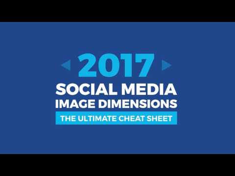 Social Media Image Dimensions 2017 | The Ultimate Cheat Sheet