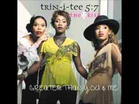 Trin-I-Tee 5:7- Greater Than You & Me