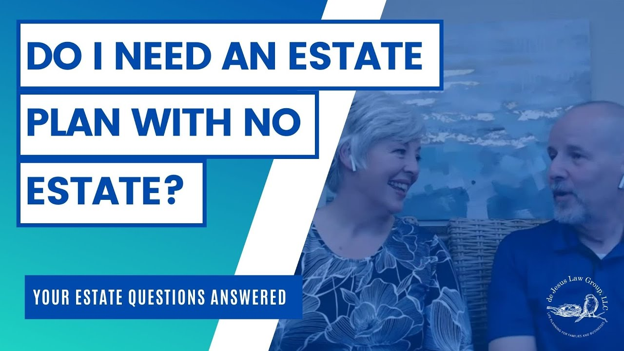 Do I need an estate plan if I don't own a large estate?