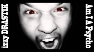 Tech N9ne - Am I A Psycho - (izzy DRASTIK Remix)