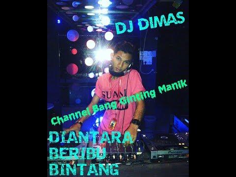 DJ Diantara beribu bintang MIX [ DJ - DIMAS ] 2018