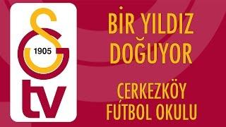 Bir Yıldız Doğuyor | Çerkezköy Galatasaray Futbol Okulu