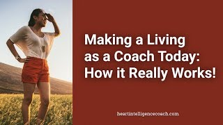 Making a Living as a Coach Today : How it Really Works