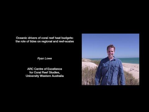 Ryan Lowe - Oceanic drivers of coral reef heat budgets
