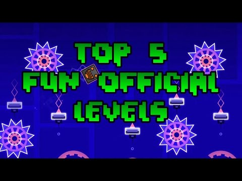 Geometry Dash- Top 5 Fun Official Levels