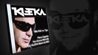 Mile Kitić vs. Tiga - Plava Ciganko You Gonna Want Me (DJ KLEKA Mash-Up Mix)
