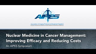 "AIPES Symposium ""Nuclear Medicine In Cancer Management: Improving Efficacy And Reducing Costs"""