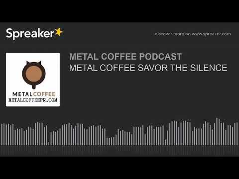 METAL COFFEE SAVOR THE SILENCE