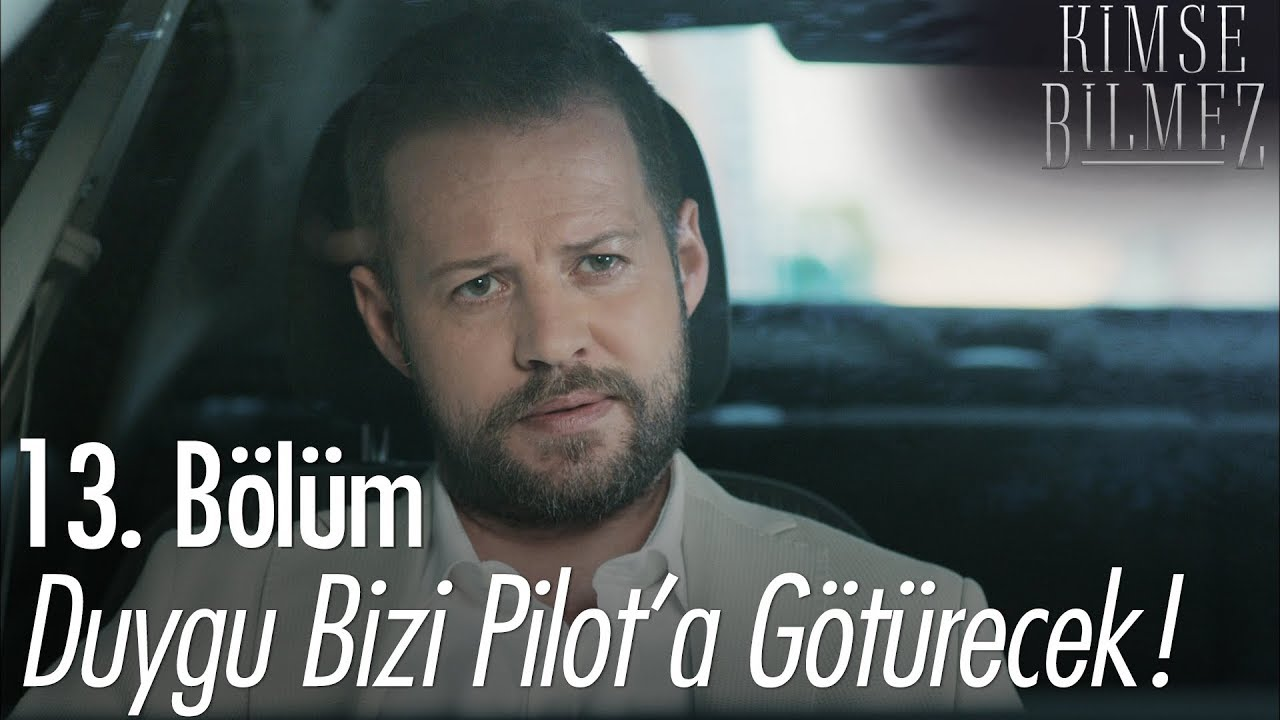 Duygu bizi Pilot'a götürecek - Kimse Bilmez 13. Bölüm