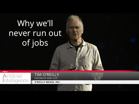 Why we'll never run out of jobs - Tim O'Reilly (O'Reilly Media, Inc.)