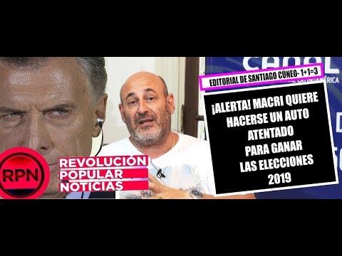 ALERTA , Macri quiere hacerse un auto atentado TREMENDA EDITORIAL de Santiago Cúneo