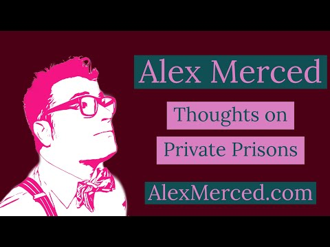 Alex Merced - My Thoughts on Private Prisons (Libertarian101.com)