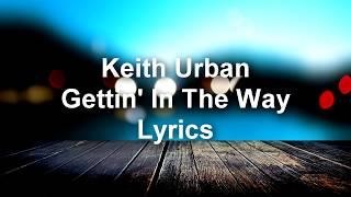 Keith Urban - Gettin' In The Way - Lyrics