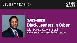 Black Leaders in Cyber with Darold Kelly, Jr. | SANS+HBCU