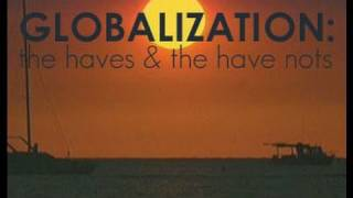 Globalization: The Haves And Have Nots - Trailer