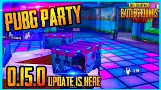 PUBG PARTY : 0.15.0 UPDATE IS FINALLY HERE ( PUBG MOBILE )