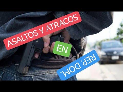 Asaltos Y Atracos En RD, Culpa De La Gente!! - Ago 2019