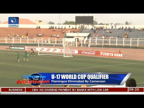 Flamingos Eliminated By Cameroon In U-17 World Cup Qualifier | Sports This Morning |