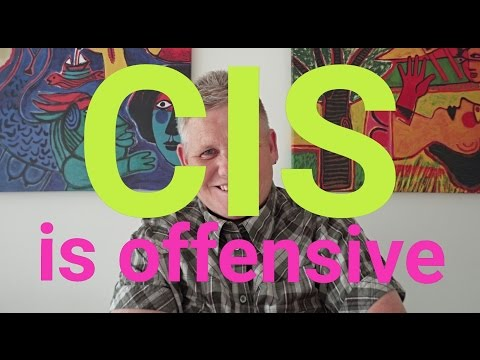 Cis Is Offensive!