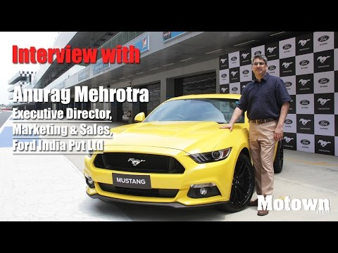 Interview with Anurag Mehrotra, ED, Marketing & Sales, Ford India
