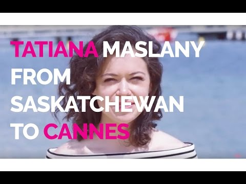 Tatiana Maslany, from Saskatchewan to Cannes.