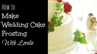 How To Make Wedding Cake Frosting