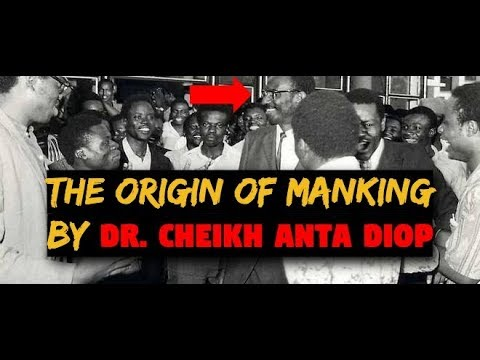 The origin of mankind - Cheikh Anta Diop before his death