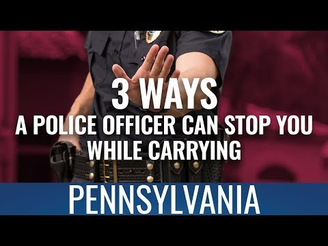 3 Ways A Police Officer Can Stop You While Carrying In PA